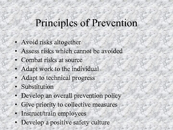 Principles of Prevention • • • Avoid risks altogether Assess risks which cannot be