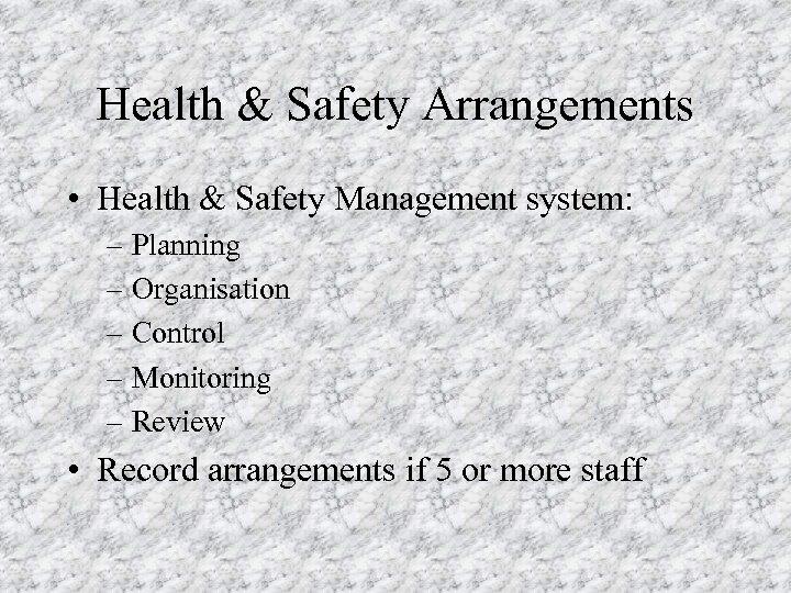 Health & Safety Arrangements • Health & Safety Management system: – Planning – Organisation