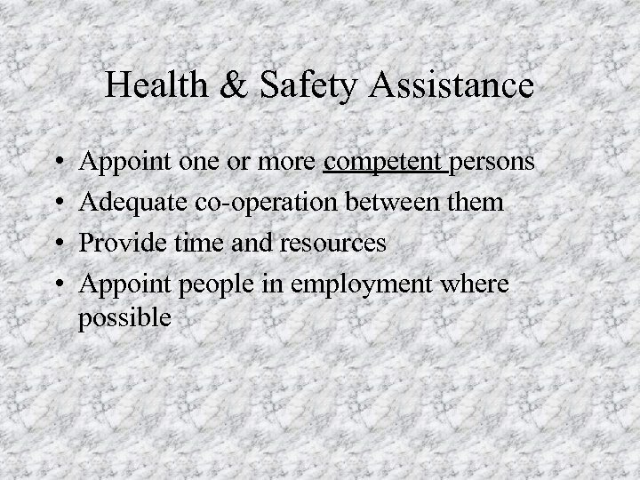 Health & Safety Assistance • • Appoint one or more competent persons Adequate co-operation