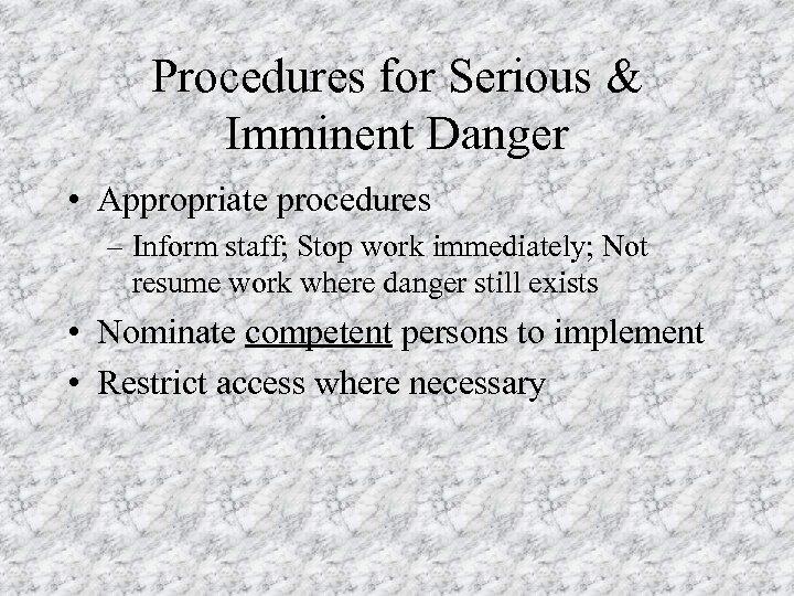 Procedures for Serious & Imminent Danger • Appropriate procedures – Inform staff; Stop work