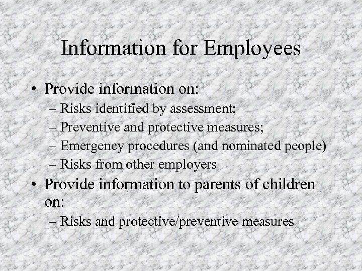 Information for Employees • Provide information on: – Risks identified by assessment; – Preventive