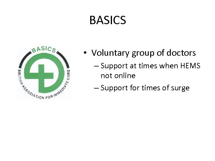 BASICS • Voluntary group of doctors – Support at times when HEMS not online