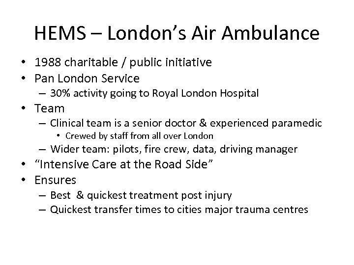 HEMS – London's Air Ambulance • 1988 charitable / public initiative • Pan London