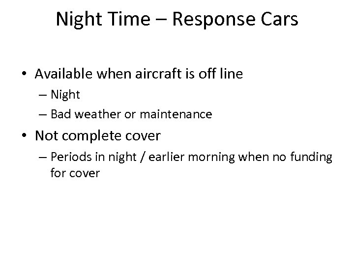 Night Time – Response Cars • Available when aircraft is off line – Night
