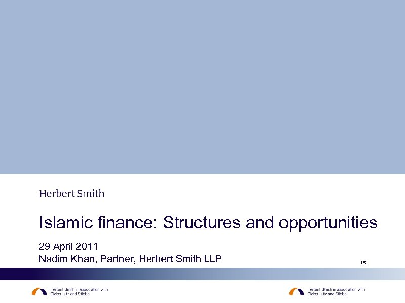 Islamic finance: Structures and opportunities 29 April 2011 Nadim Khan, Partner, Herbert Smith LLP