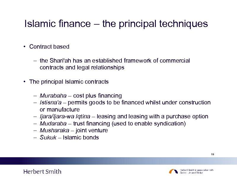 Islamic finance – the principal techniques • Contract based – the Shari'ah has an
