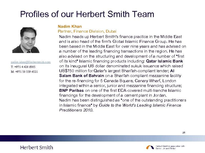 Profiles of our Herbert Smith Team nadim. khan@Herbertsmith. com T: +971 4 428 6305