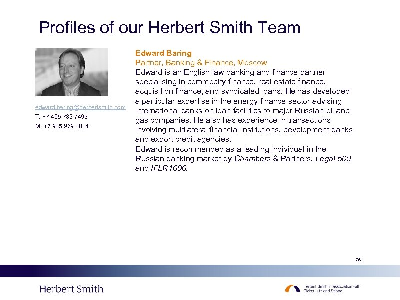 Profiles of our Herbert Smith Team edward. baring@herbertsmith. com T: +7 495 783 7495