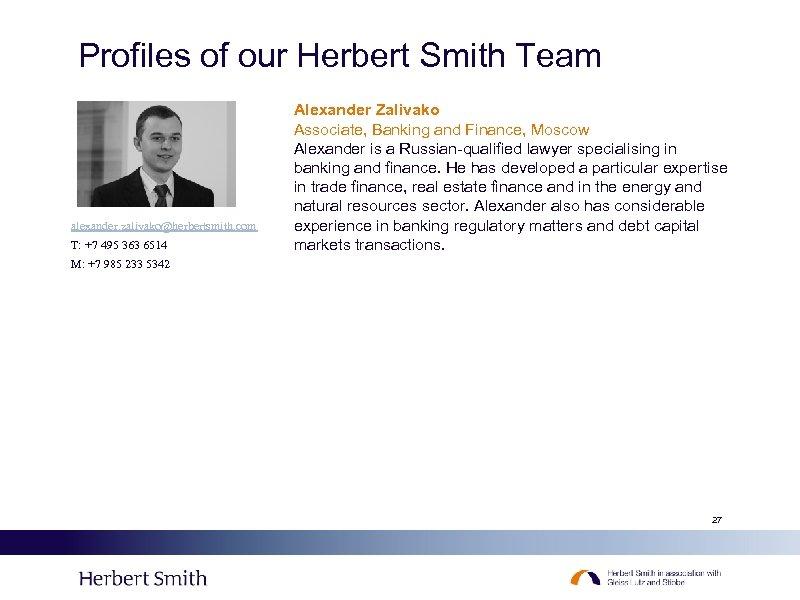 Profiles of our Herbert Smith Team alexander. zalivako@herbertsmith. com T: +7 495 363 6514