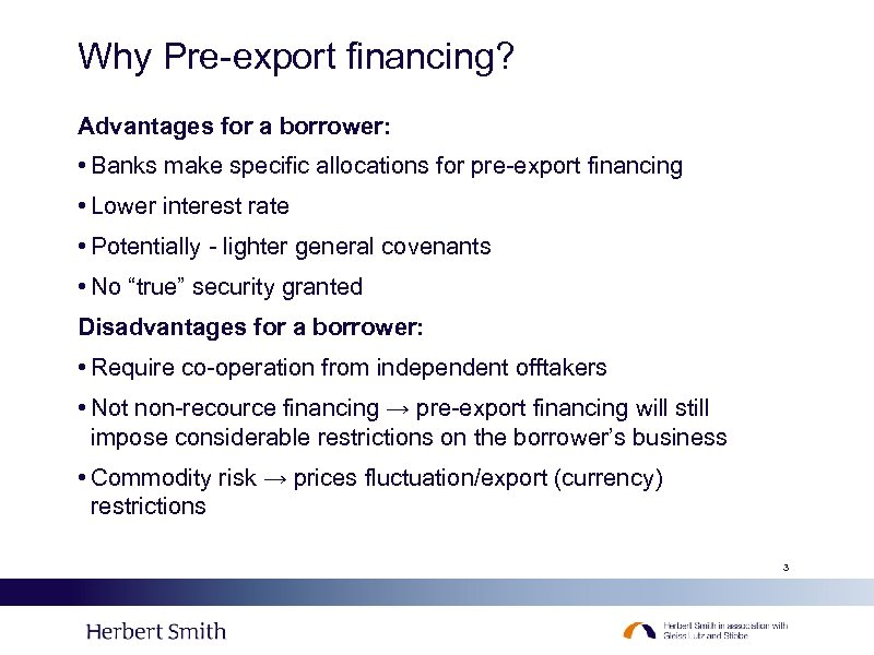 Why Pre-export financing? Advantages for a borrower: • Banks make specific allocations for pre-export