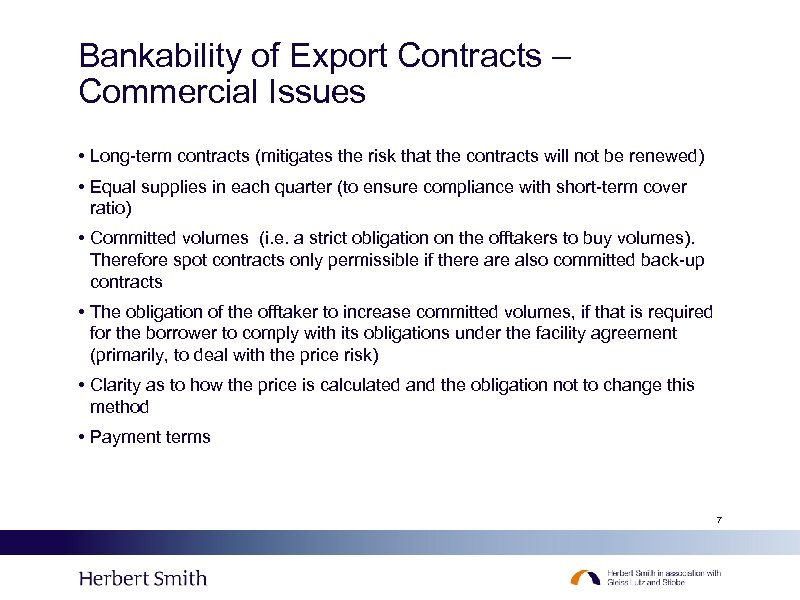 Bankability of Export Contracts – Commercial Issues • Long-term contracts (mitigates the risk that