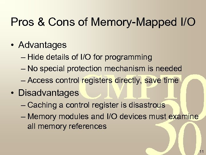 Pros & Cons of Memory-Mapped I/O • Advantages – Hide details of I/O for