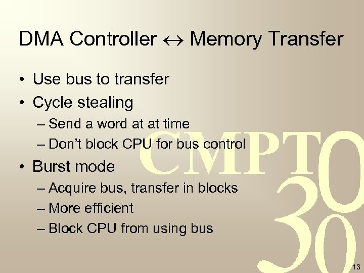 DMA Controller Memory Transfer • Use bus to transfer • Cycle stealing – Send