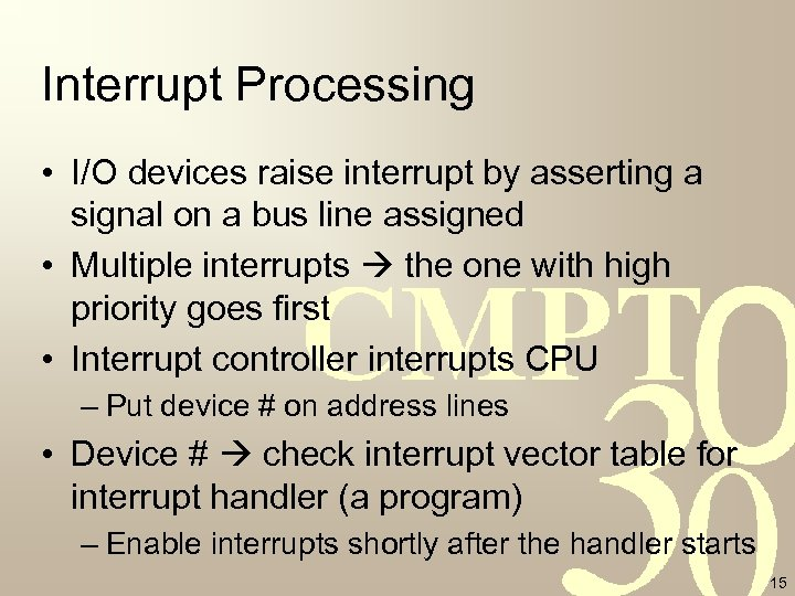 Interrupt Processing • I/O devices raise interrupt by asserting a signal on a bus