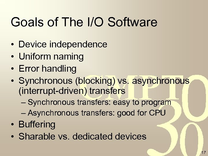 Goals of The I/O Software • • Device independence Uniform naming Error handling Synchronous