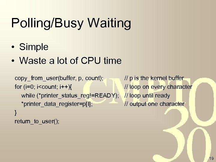 Polling/Busy Waiting • Simple • Waste a lot of CPU time copy_from_user(buffer, p, count);