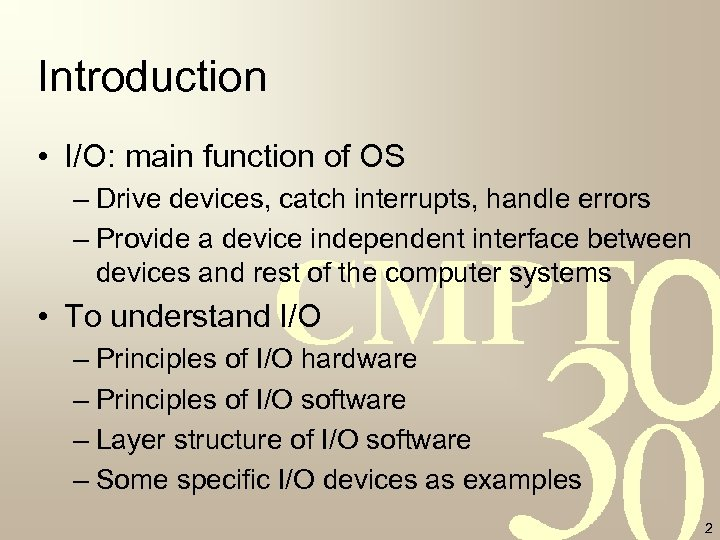 Introduction • I/O: main function of OS – Drive devices, catch interrupts, handle errors