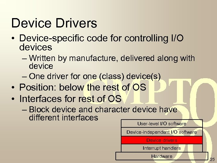 Device Drivers • Device-specific code for controlling I/O devices – Written by manufacture, delivered