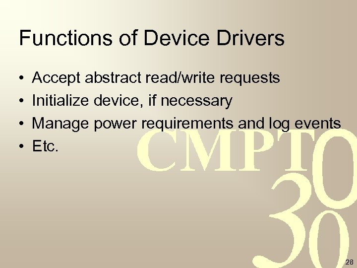 Functions of Device Drivers • • Accept abstract read/write requests Initialize device, if necessary