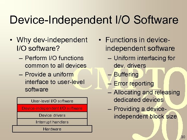 Device-Independent I/O Software • Why dev-independent I/O software? – Perform I/O functions common to