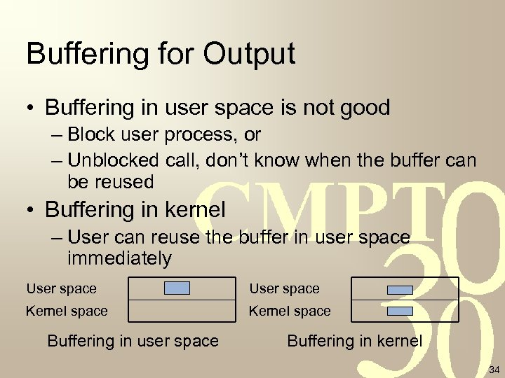 Buffering for Output • Buffering in user space is not good – Block user