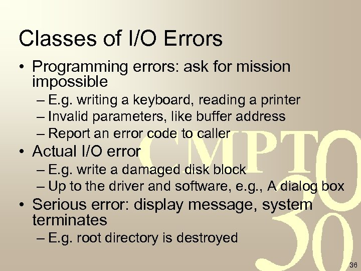 Classes of I/O Errors • Programming errors: ask for mission impossible – E. g.