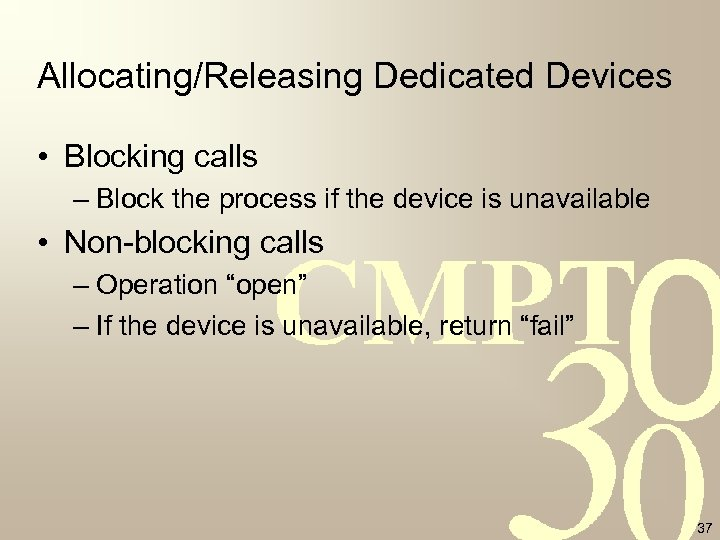 Allocating/Releasing Dedicated Devices • Blocking calls – Block the process if the device is