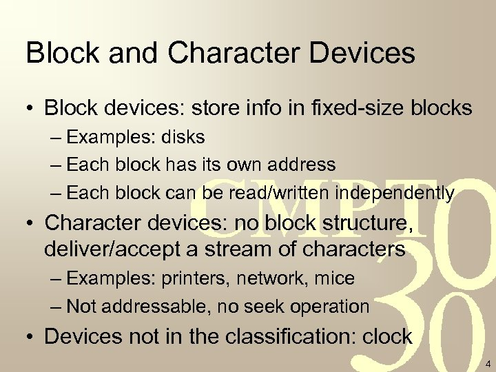 Block and Character Devices • Block devices: store info in fixed-size blocks – Examples:
