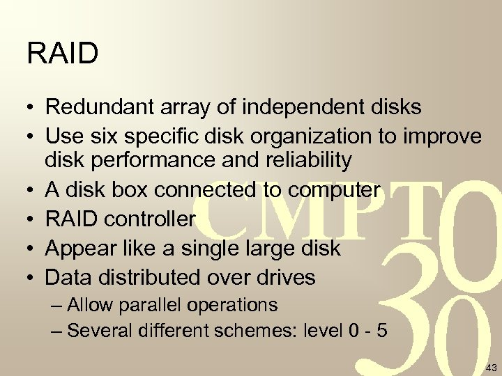 RAID • Redundant array of independent disks • Use six specific disk organization to