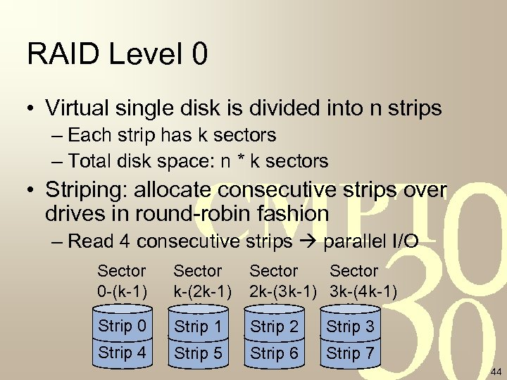 RAID Level 0 • Virtual single disk is divided into n strips – Each