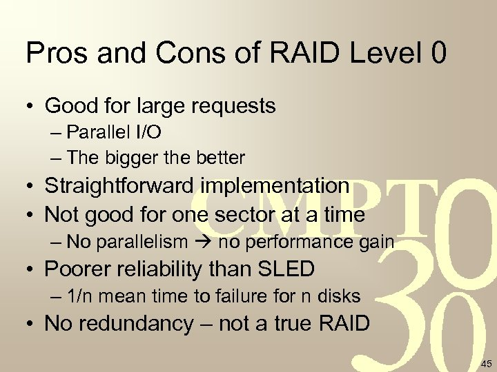 Pros and Cons of RAID Level 0 • Good for large requests – Parallel