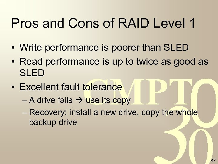 Pros and Cons of RAID Level 1 • Write performance is poorer than SLED