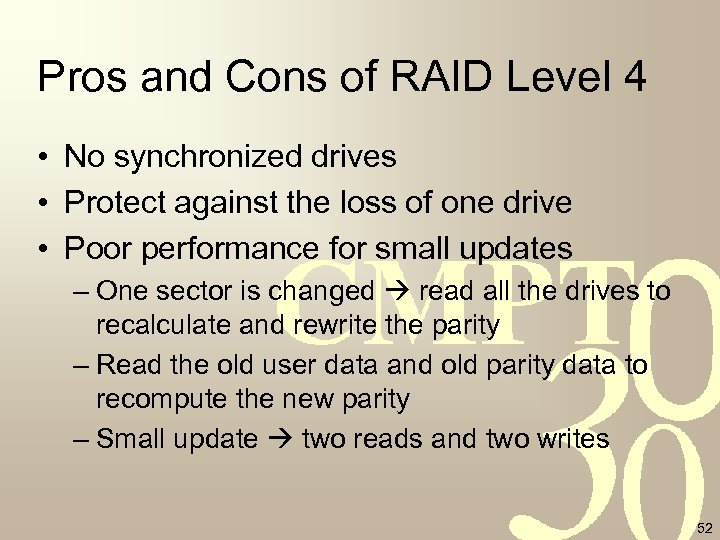 Pros and Cons of RAID Level 4 • No synchronized drives • Protect against
