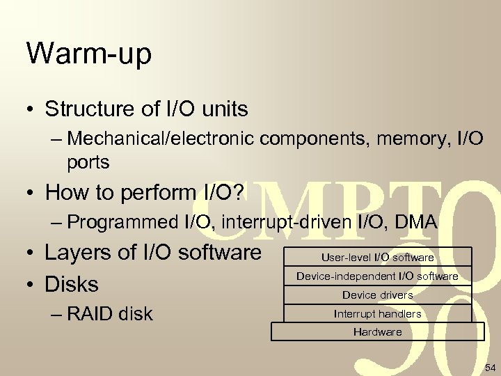 Warm-up • Structure of I/O units – Mechanical/electronic components, memory, I/O ports • How