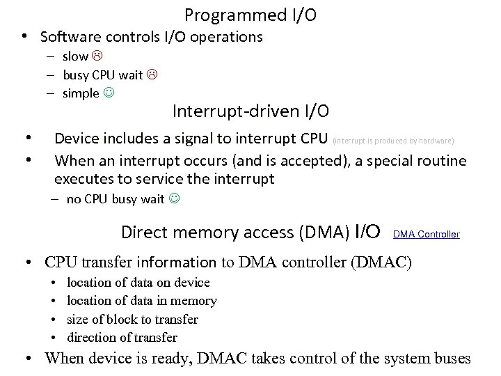 Programmed I/O • Software controls I/O operations – slow – busy CPU wait –
