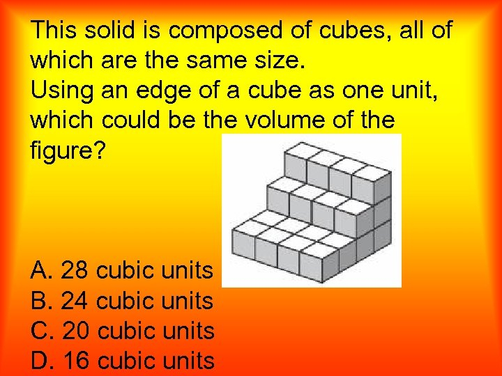 This solid is composed of cubes, all of which are the same size. Using