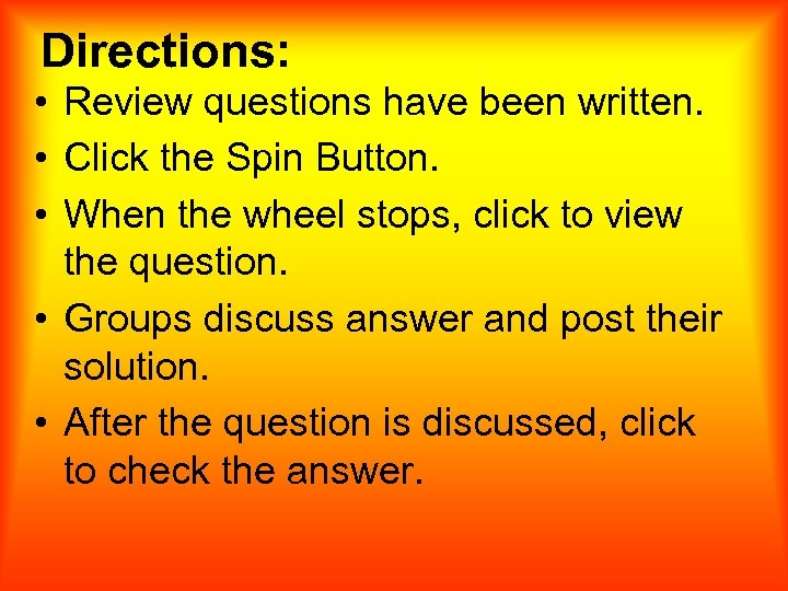 Directions: • Review questions have been written. • Click the Spin Button. • When