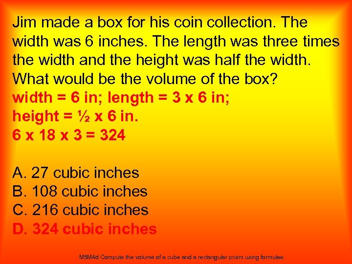 Jim made a box for his coin collection. The width was 6 inches. The