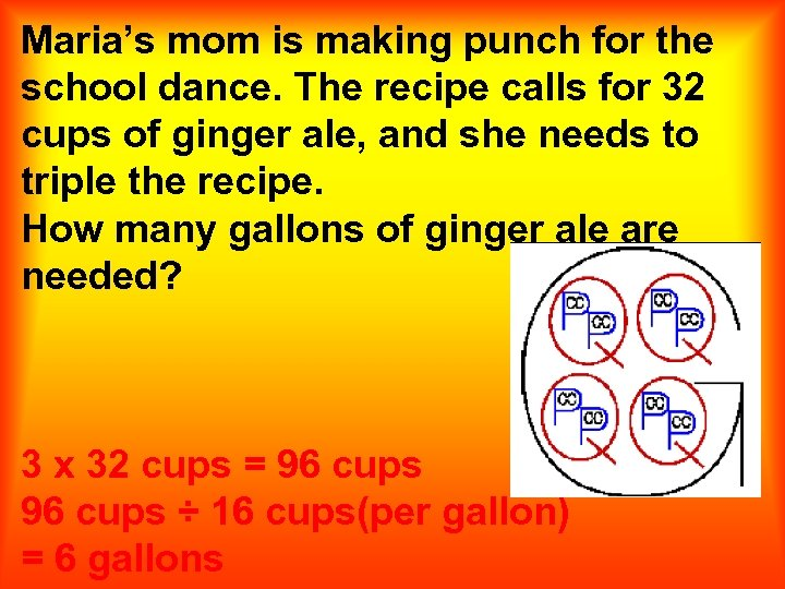 Maria's mom is making punch for the school dance. The recipe calls for 32