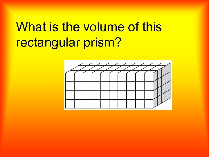 What is the volume of this rectangular prism?