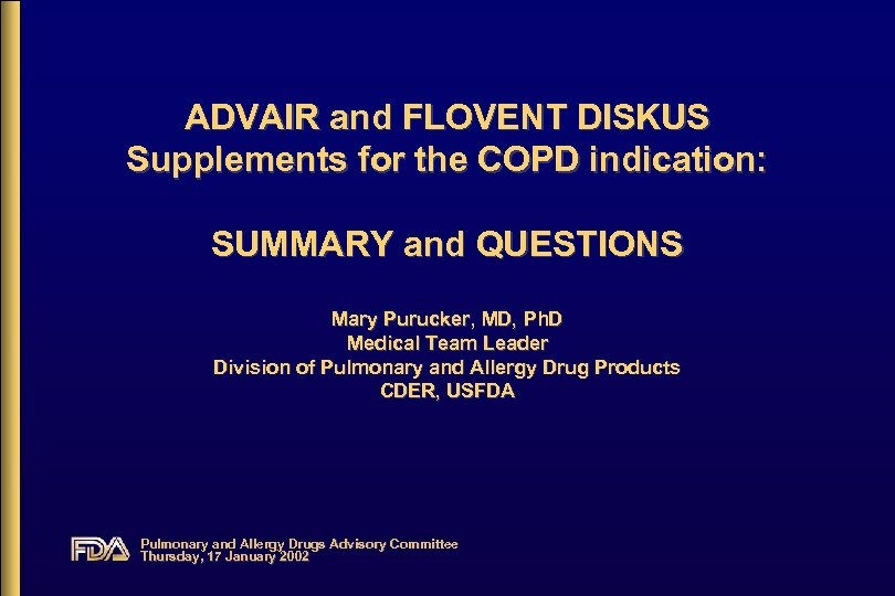 ADVAIR and FLOVENT DISKUS Supplements for the COPD indication: SUMMARY and QUESTIONS Mary Purucker,