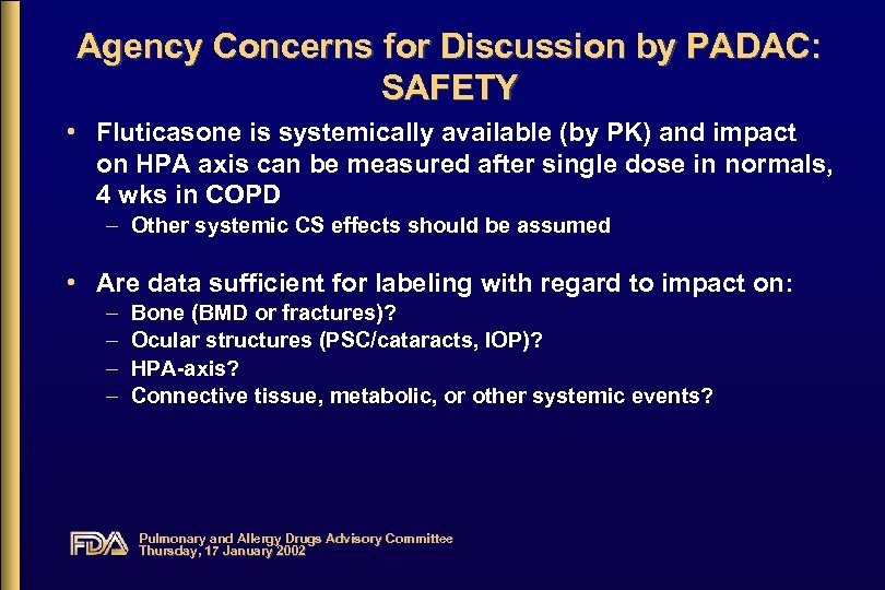 Agency Concerns for Discussion by PADAC: SAFETY • Fluticasone is systemically available (by PK)