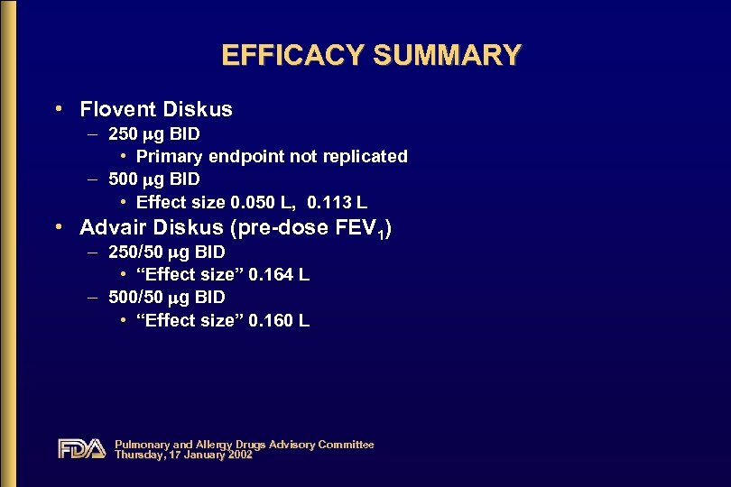 EFFICACY SUMMARY • Flovent Diskus – 250 g BID • Primary endpoint not replicated