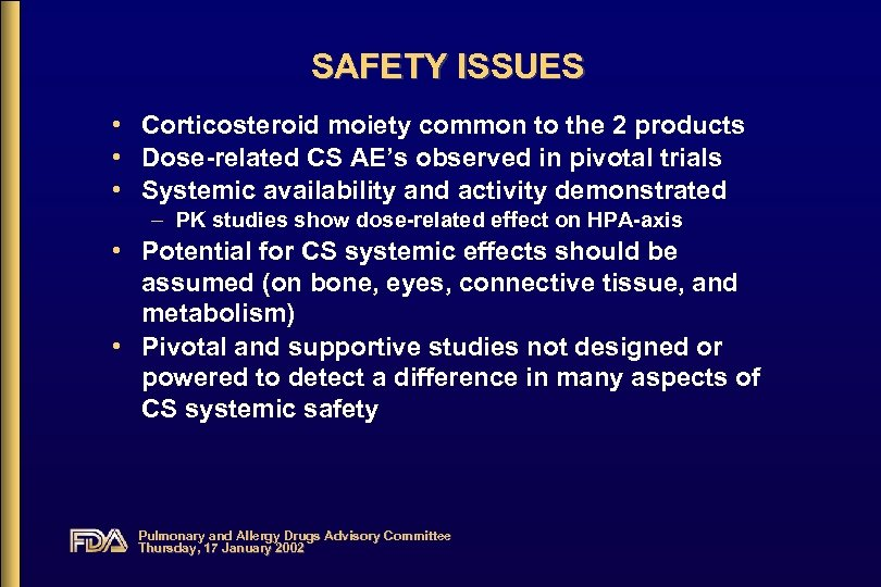 SAFETY ISSUES • Corticosteroid moiety common to the 2 products • Dose-related CS AE's