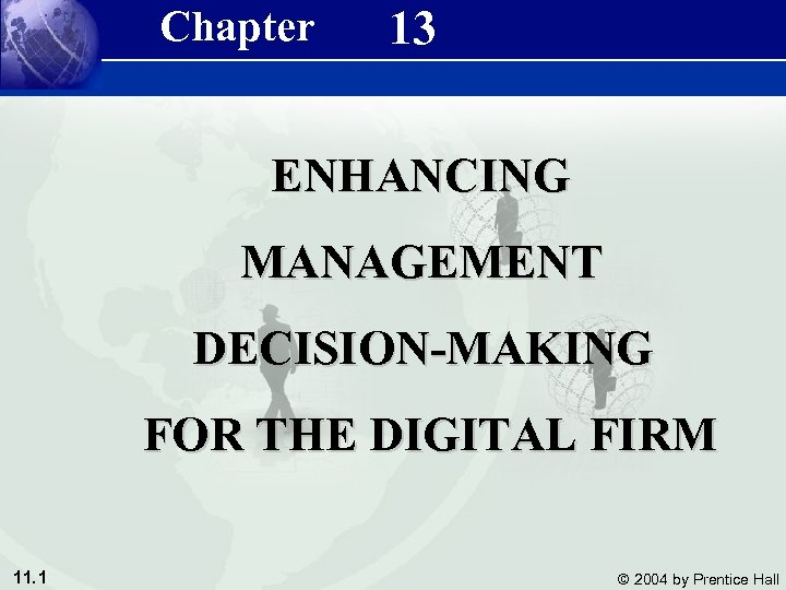 Management Information Systems 8/e Chapter 13 Chapter 11 Enhancing Management Decision-Making for the Digital