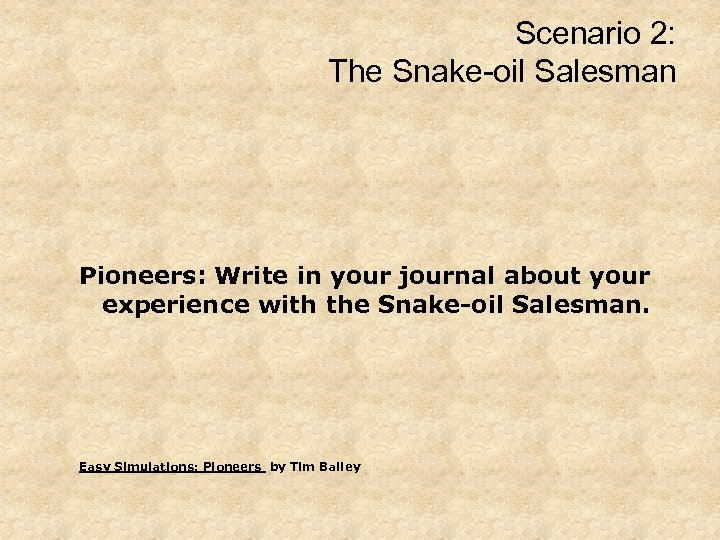 Scenario 2: The Snake-oil Salesman Pioneers: Write in your journal about your experience with