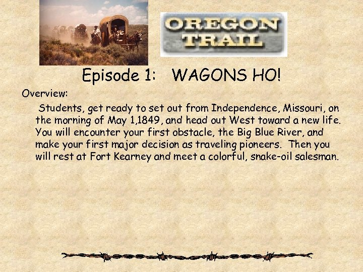 Episode 1: WAGONS HO! Overview: Students, get ready to set out from Independence, Missouri,