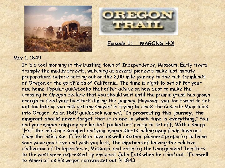 Episode 1: WAGONS HO! May 1, 1849 It is a cool morning in the