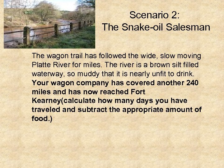 Scenario 2: The Snake-oil Salesman The wagon trail has followed the wide, slow moving