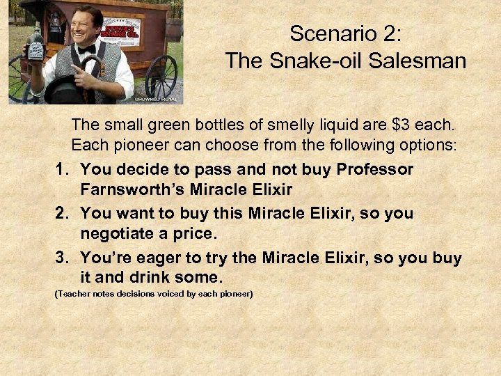 Scenario 2: The Snake-oil Salesman The small green bottles of smelly liquid are $3